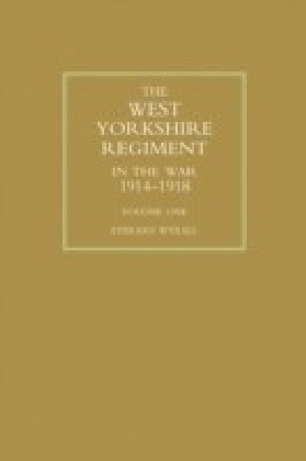 West Yorkshire Regiment in the War 1914-1918 Vol 1