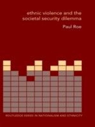 Ethnic Violence and the Societal Security Dilemma