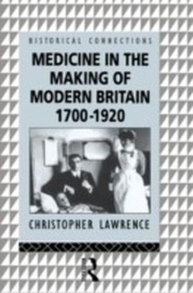 Medicine in the Making of Modern Britain, 1700-1920