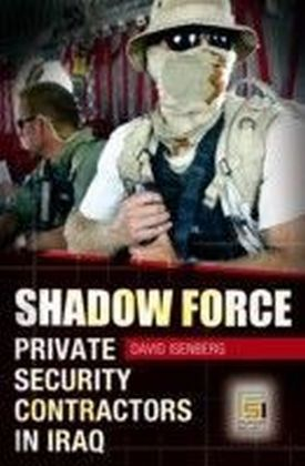 Shadow Force: Private Security Contractors in Iraq