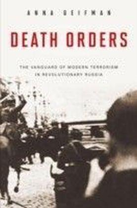 Death Orders: The Vanguard of Modern Terrorism in Revolutionary Russia