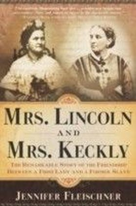 Mrs. Lincoln and Mrs. Keckly