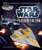 STAR WARS Flieger falten: 30 faltfertige Papiersternjäger