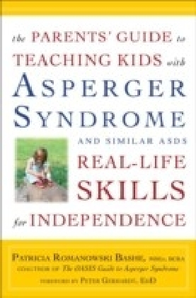 Parents' Guide to Teaching Kids with Asperger Syndrome and Similar ASDs Real-Life Skills for Independence