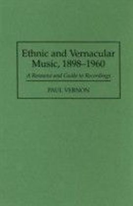 Ethnic and Vernacular Music, 1898-1960: A Resource and Guide to Recordings
