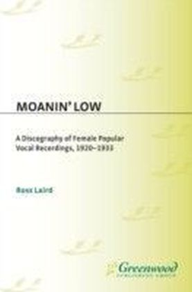 Moanin' Low: A Discography of Female Popular Vocal Recordings, 1920-1933