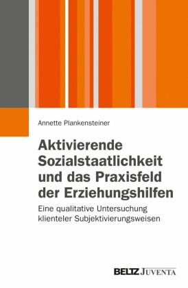 Aktivierende Sozialstaatlichkeit und das Praxisfeld der Erziehungshilfen