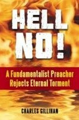 Hell No!: A Fundamentalist Preacher Rejects Eternal Torment