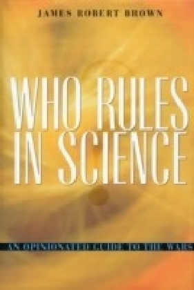 Who Rules in Science? An Opinionated Guide to the Wars