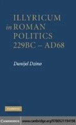 Illyricum in Roman Politics, 229BC-AD68