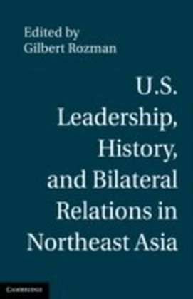 U.S. Leadership, History, and Bilateral Relations in Northeast Asia
