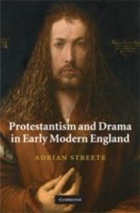 Protestantism and Drama in Early Modern England