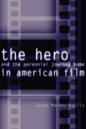 Hero and the Perennial Journey Home in American Film