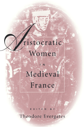 Aristocratic Women in Medieval France