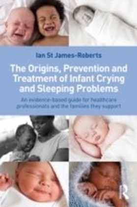 Origins, Prevention and Treatment of Infant Crying and Sleeping Problems