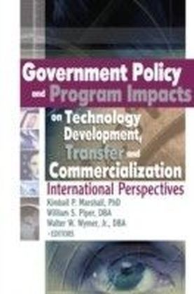 Government Policy and Program Impacts on Technology Development Transfer and Commercialization