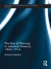 Rise of Planning in Industrial America, 1865-1914