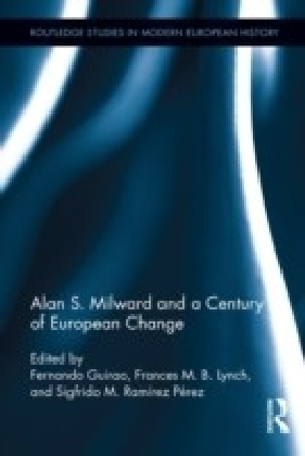 Alan S. Milward and a Century of European Change