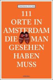 111 Orte in Amsterdam, die man gesehen haben muss Cover