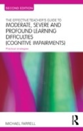 Effective Teachers Guide to Moderate, Severe and Profound Learning Difficulties (Cognitive Impairments)