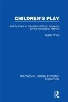 Children's Play and Its Place in Education (RLE Edu C)