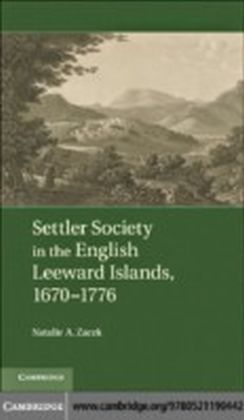 Settler Society in the English Leeward Islands, 1670-1776