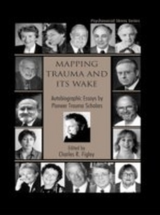 Mapping Trauma and Its Wake: Autobiographic Essays by Pioneer Trauma Scholars