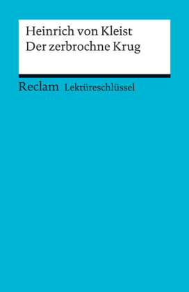 Lektüreschlüssel. Heinrich von Kleist: Der Zerbrochne Krug