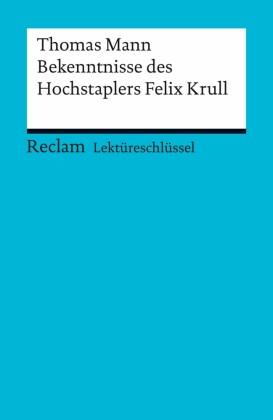 Lektüreschlüssel. Thomas Mann: Bekenntnisse des Hochstaplers Felix Krull