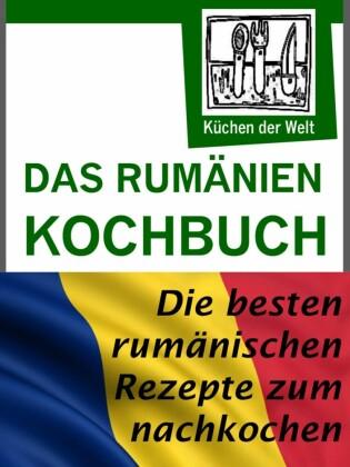 Rumänische Rezepte - Das Rumänien Kochbuch