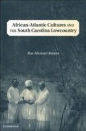 African-Atlantic Cultures and the South Carolina Lowcountry