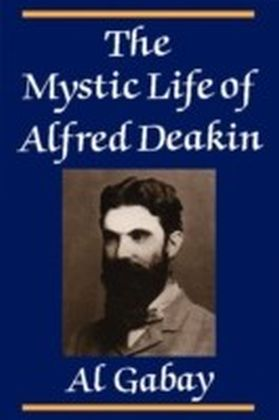 Mystic Life of Alfred Deakin