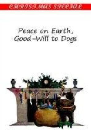 Peace on Earth,Good-Will to Dogs