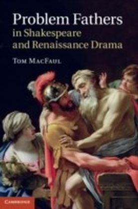 Problem Fathers in Shakespeare and Renaissance Drama