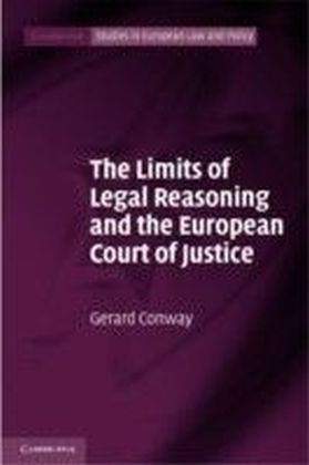 Limits of Legal Reasoning and the European Court of Justice