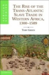 Rise of the Trans-Atlantic Slave Trade in Western Africa, 1300-1589
