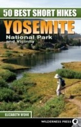 50 Best Short Hikes: Yosemite National Park and Vicinity