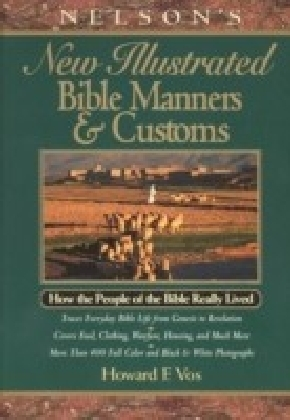 Nelsons New Illustrated Manners and Customs Of The Bible