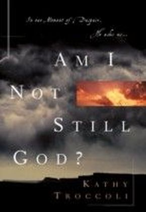 Am I Not Still God?