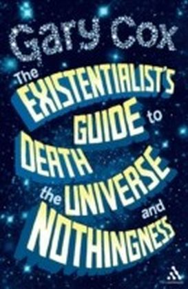 Existentialist's Guide to Death, the Universe and Nothingness