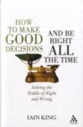 How to Make Good Decisions and Be Right All the Time