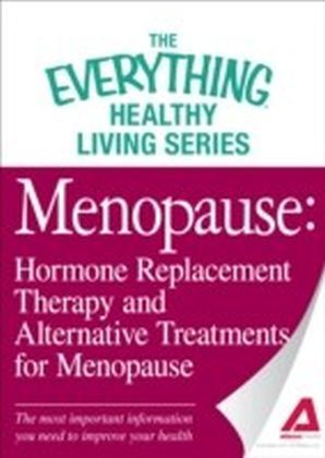 Menopause: Hormone Replacement Therapy and Alternative Treatments for Menopause