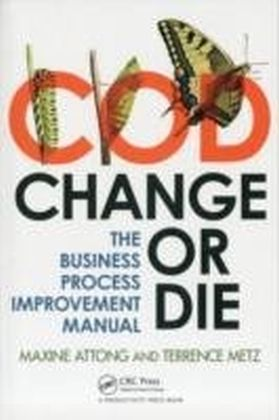 Change or Die - The Business Process Improvement Manual