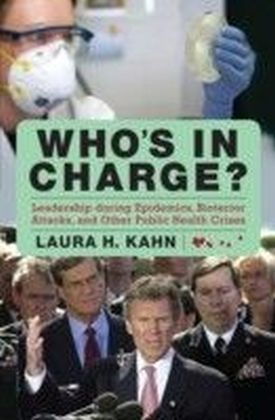 Who's In Charge?: Leadership during Epidemics, Bioterror Attacks, and Other Public Health Crises