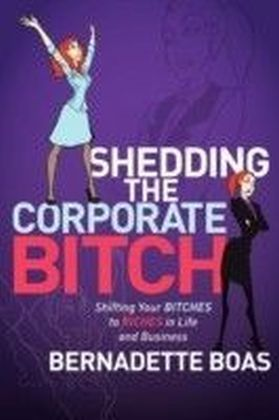 Shedding the Corporate Bitch