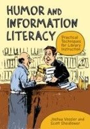 Humor and Information Literacy: Practical Techniques for Library Instruction