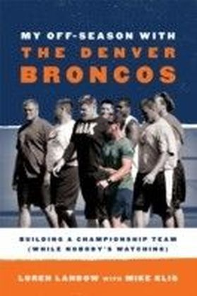 My Off-Season with the Denver Broncos