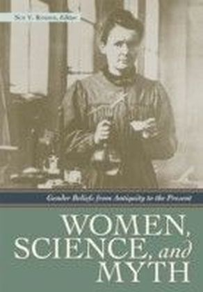 Women, Science, and Myth: Gender Beliefs from Antiquity to the Present