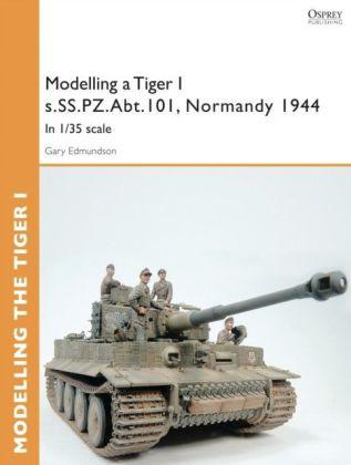 Modelling a Tiger I s.SS.PZ.Abt.101, Normandy 1944