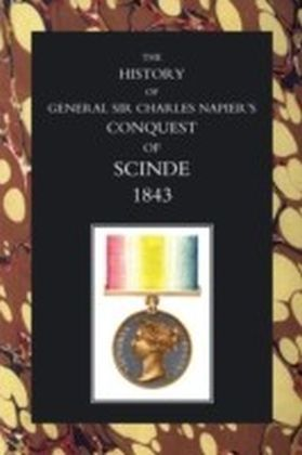 History of General Sir Charles Napier's Conquest of Scinde